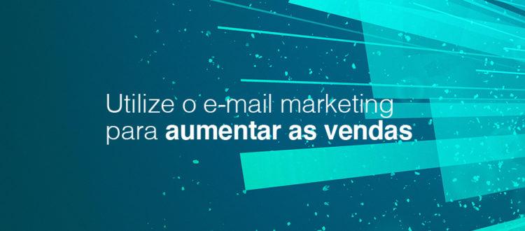 e-mail marketing para aumentar as vendas